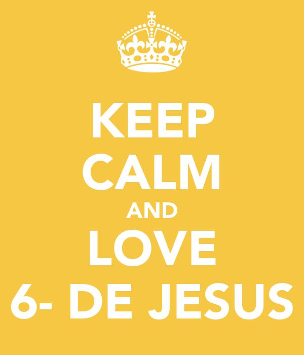 KEEP CALM AND LOVE 6- DE JESUS