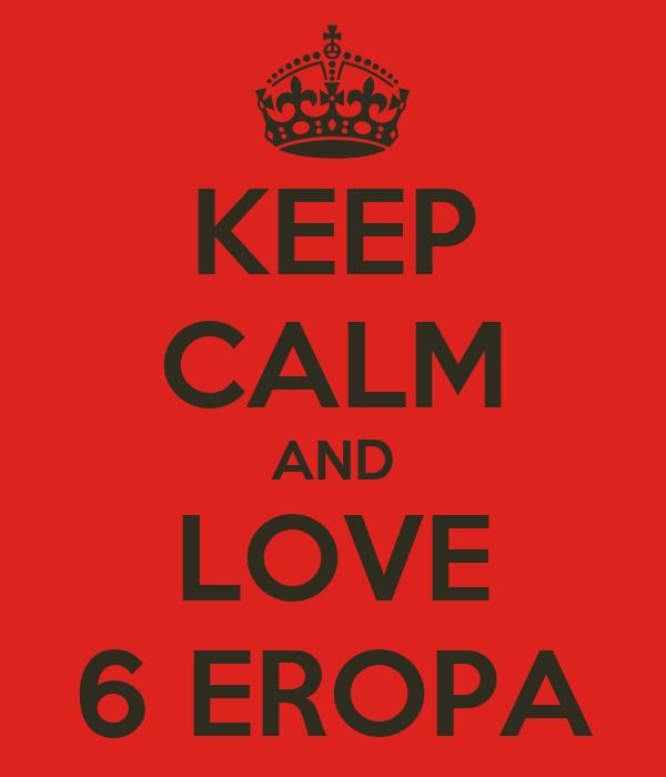 KEEP CALM AND LOVE 6 EROPA