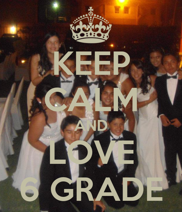KEEP CALM AND LOVE 6 GRADE