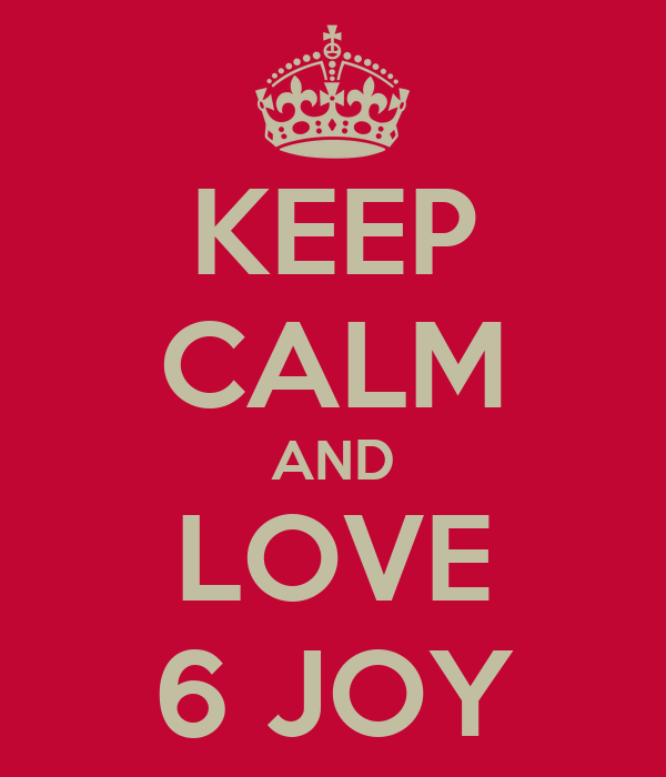 KEEP CALM AND LOVE 6 JOY
