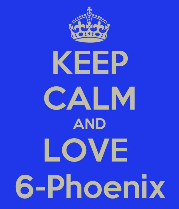 KEEP CALM AND LOVE  6-Phoenix