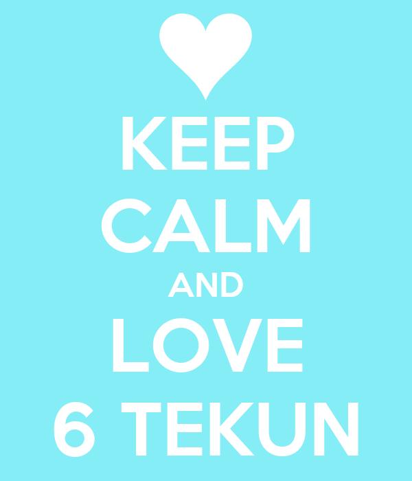 KEEP CALM AND LOVE 6 TEKUN