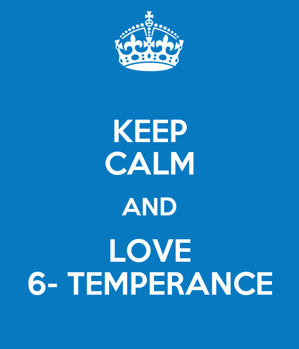 KEEP CALM AND LOVE 6- TEMPERANCE