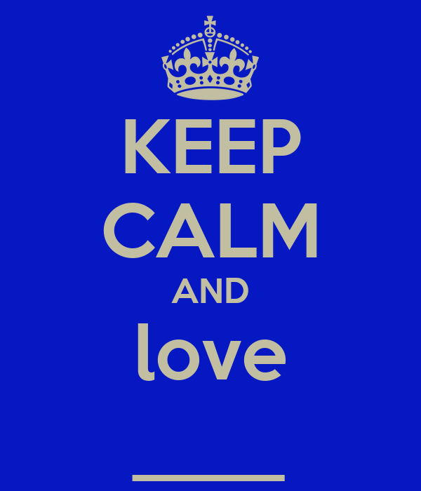 KEEP CALM AND love ____