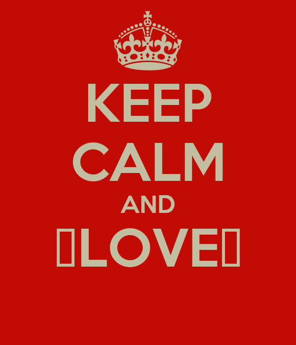 KEEP CALM AND ♥LOVE♥