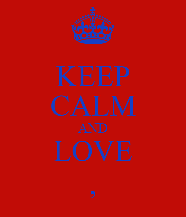 KEEP CALM AND LOVE ,