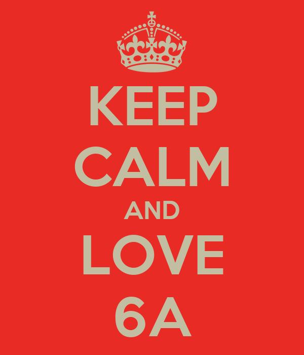KEEP CALM AND LOVE 6A