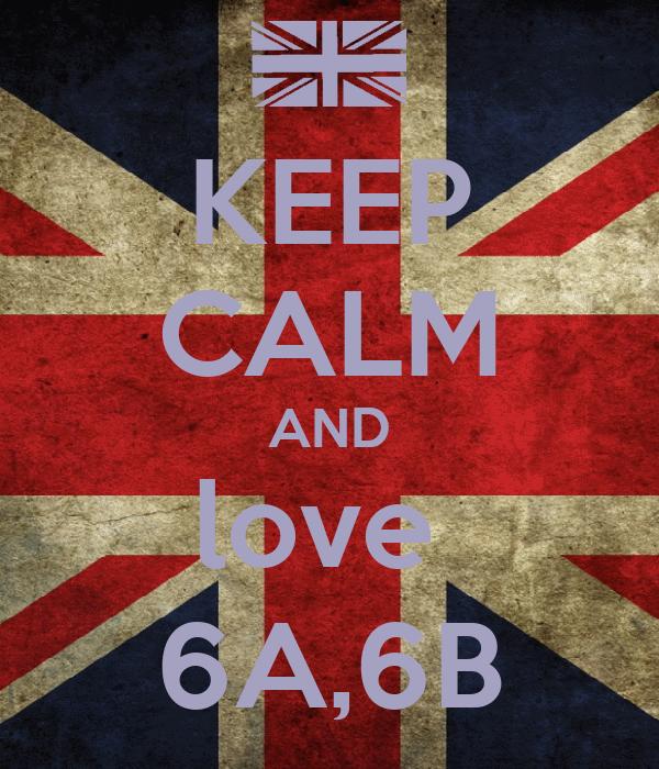KEEP CALM AND love  6A,6B