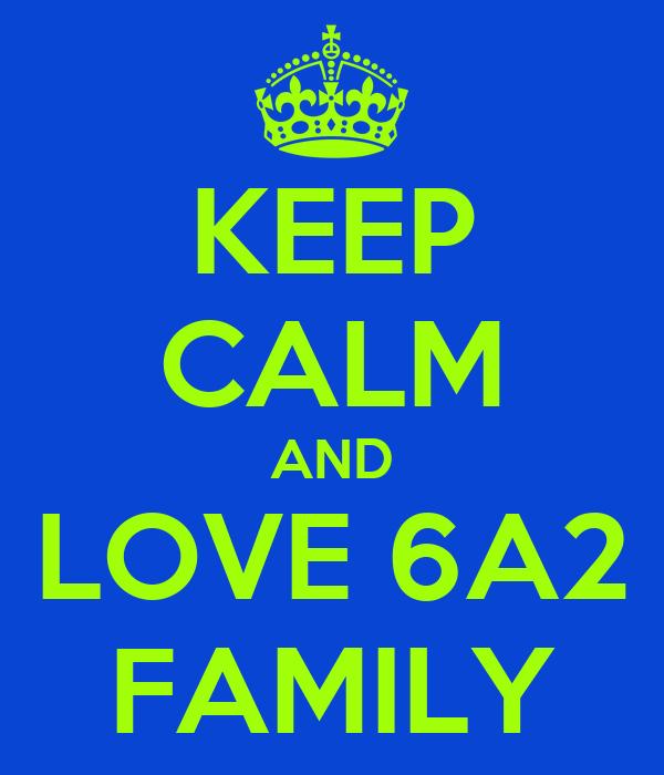 KEEP CALM AND LOVE 6A2 FAMILY