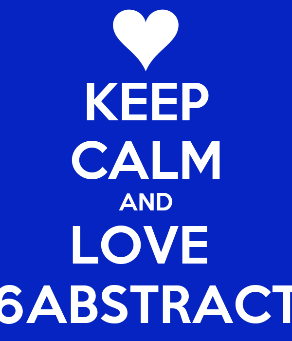 KEEP CALM AND LOVE  6ABSTRACT