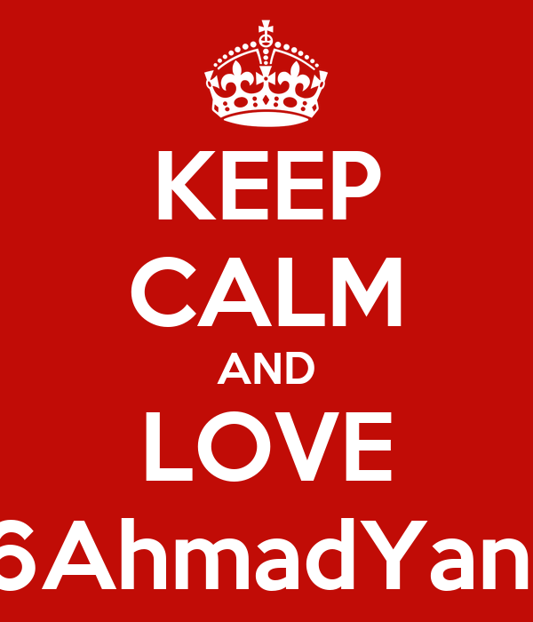 KEEP CALM AND LOVE 6AhmadYani
