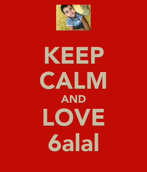 KEEP CALM AND LOVE 6alal