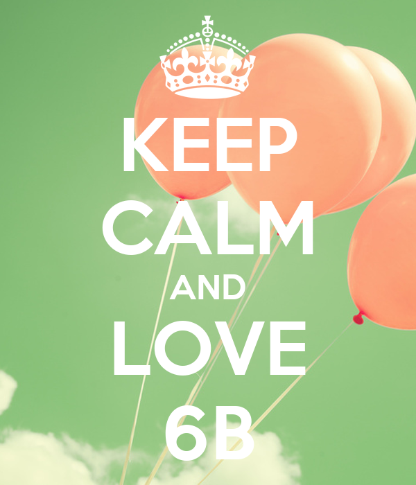KEEP CALM AND LOVE 6B