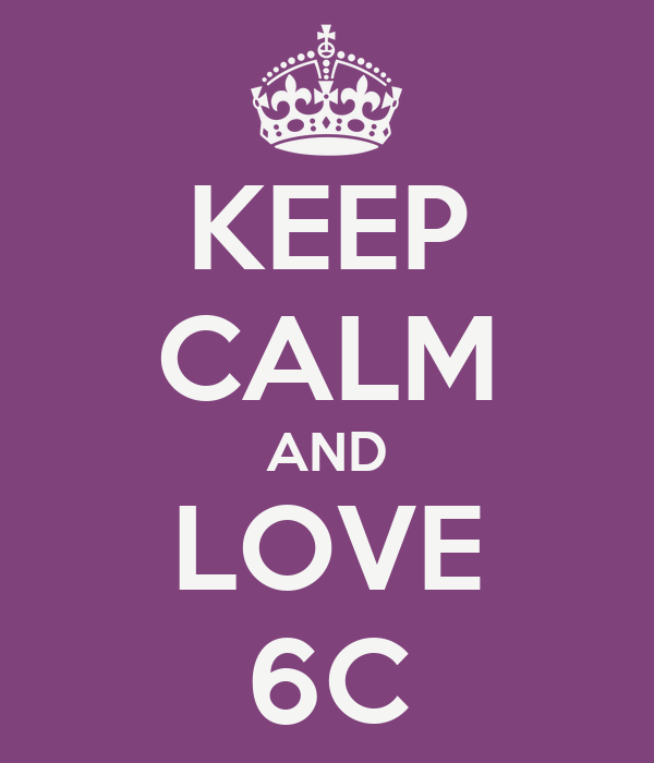 KEEP CALM AND LOVE 6C