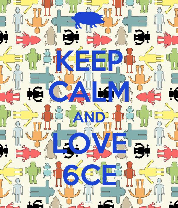 KEEP CALM AND LOVE 6CE