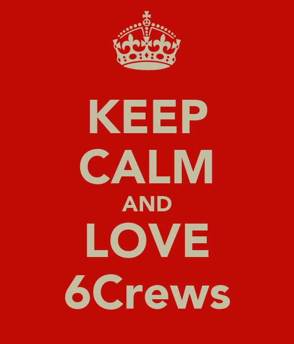 KEEP CALM AND LOVE 6Crews