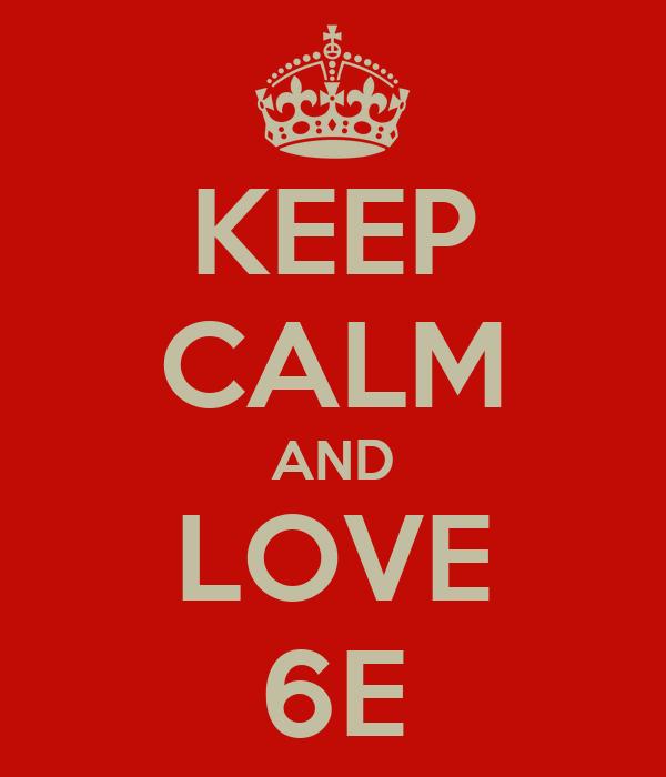 KEEP CALM AND LOVE 6E