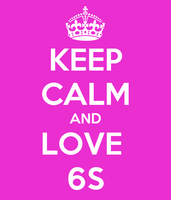 KEEP CALM AND LOVE  6S