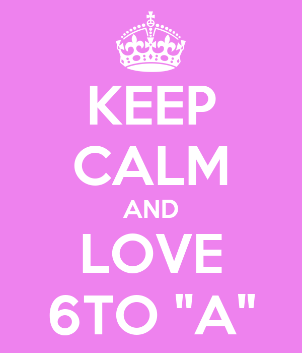 """KEEP CALM AND LOVE 6TO """"A"""""""