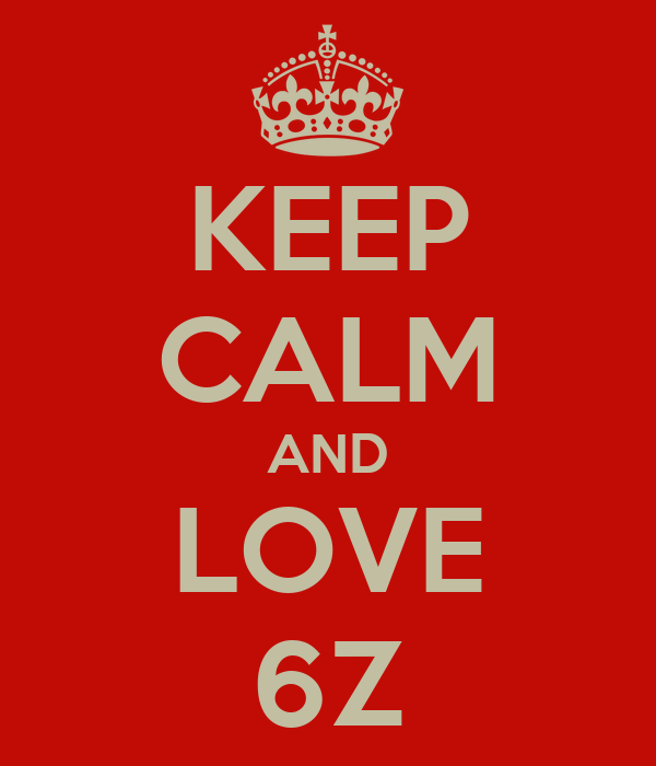KEEP CALM AND LOVE 6Z