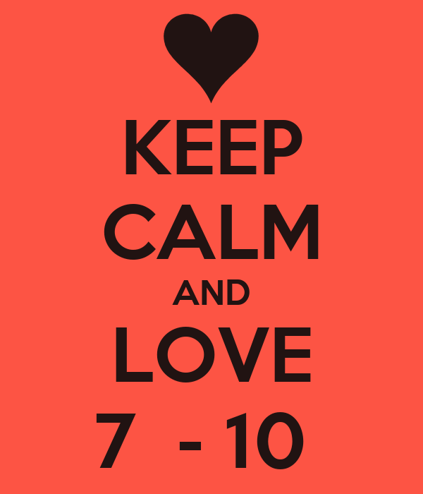 KEEP CALM AND LOVE 7  - 10