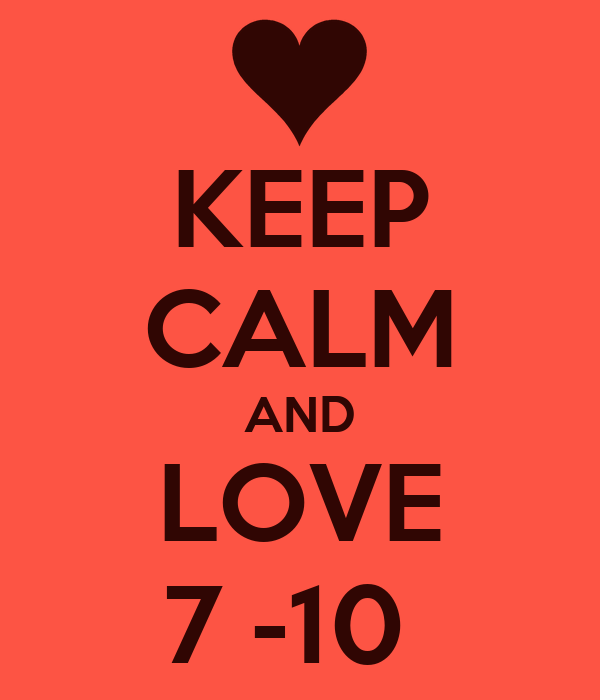 KEEP CALM AND LOVE 7 -10