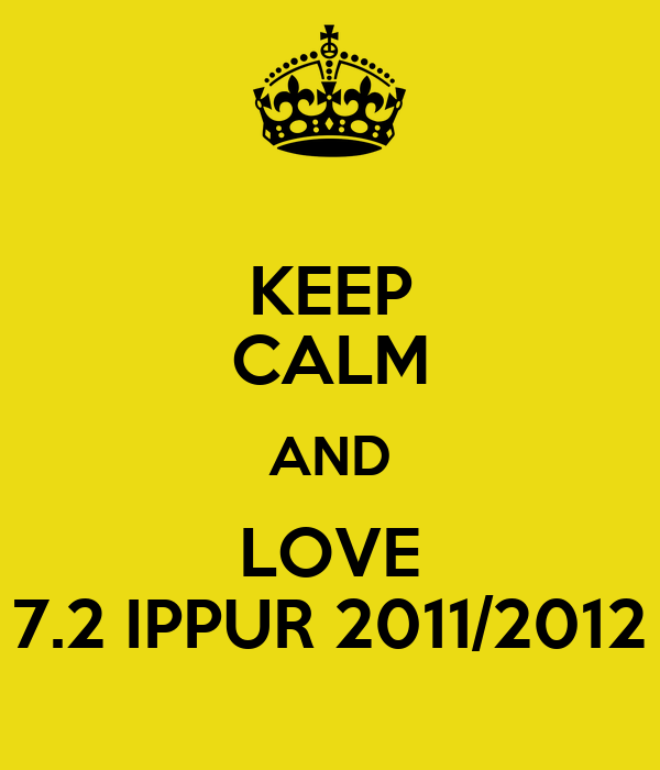 KEEP CALM AND LOVE 7.2 IPPUR 2011/2012