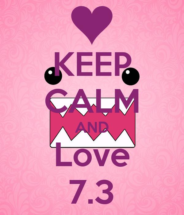 KEEP CALM AND Love 7.3