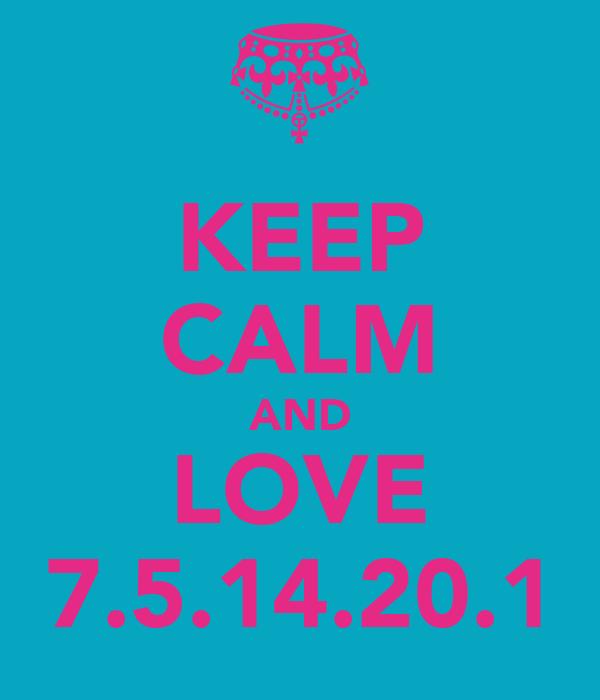 KEEP CALM AND LOVE 7.5.14.20.1