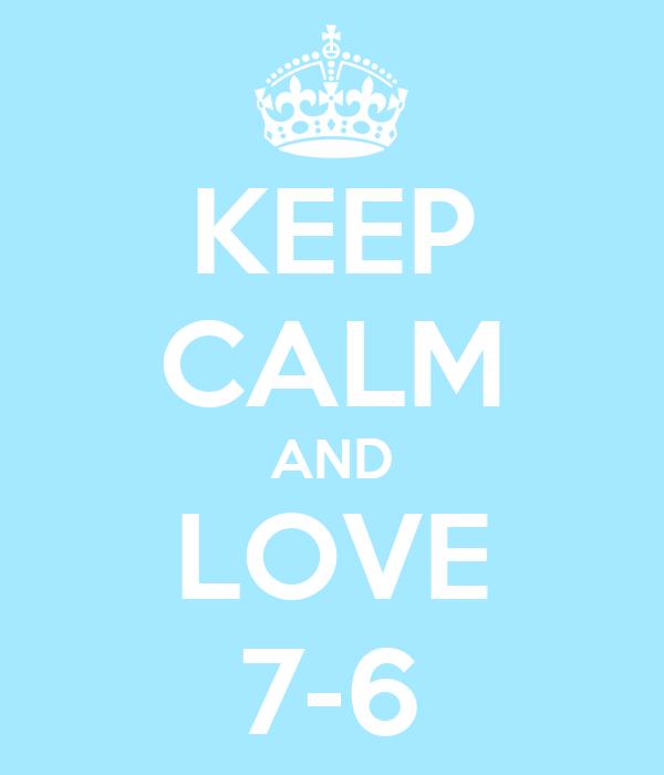 KEEP CALM AND LOVE 7-6