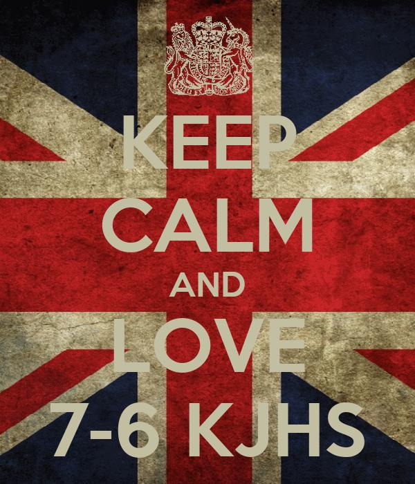 KEEP CALM AND LOVE 7-6 KJHS