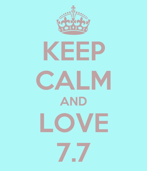 KEEP CALM AND LOVE 7.7