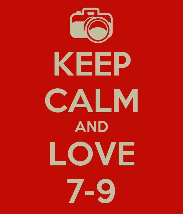 KEEP CALM AND LOVE 7-9