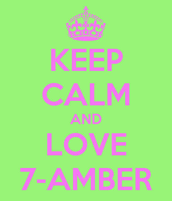 KEEP CALM AND LOVE 7-AMBER