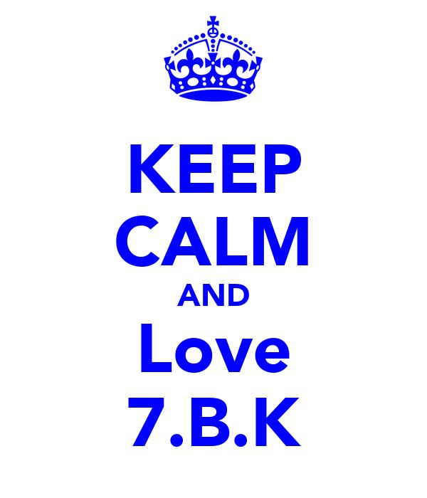 KEEP CALM AND Love 7.B.K