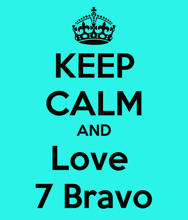 KEEP CALM AND Love  7 Bravo