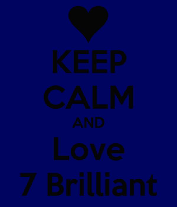 KEEP CALM AND Love 7 Brilliant