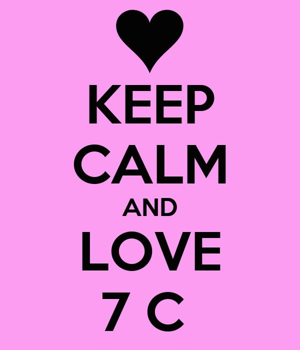 KEEP CALM AND LOVE 7 C
