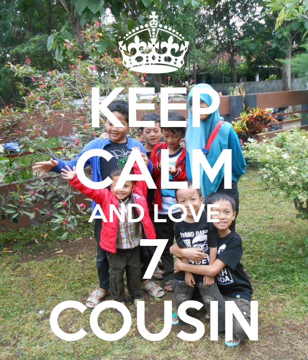 KEEP CALM AND LOVE 7 COUSIN