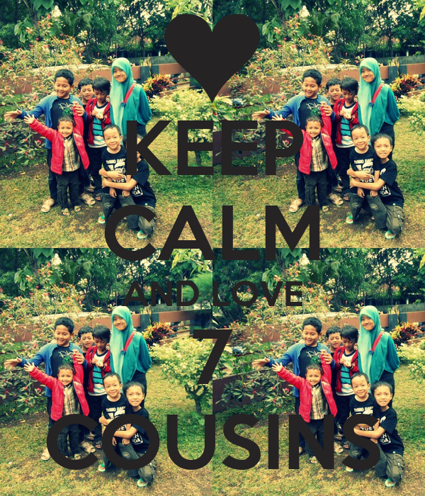 KEEP CALM AND LOVE 7 COUSINS