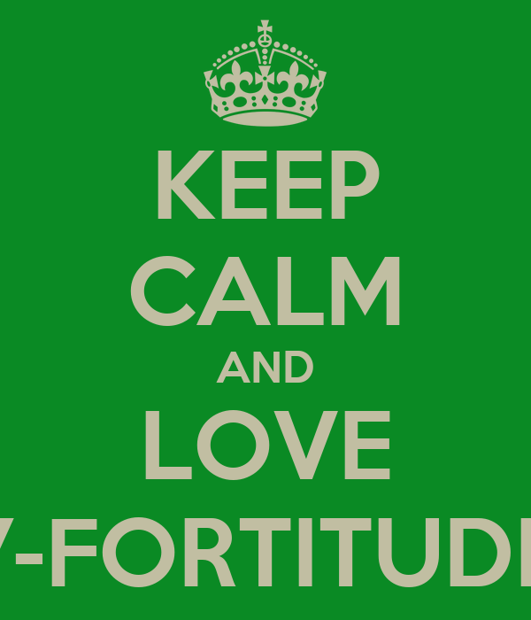KEEP CALM AND LOVE 7-FORTITUDE