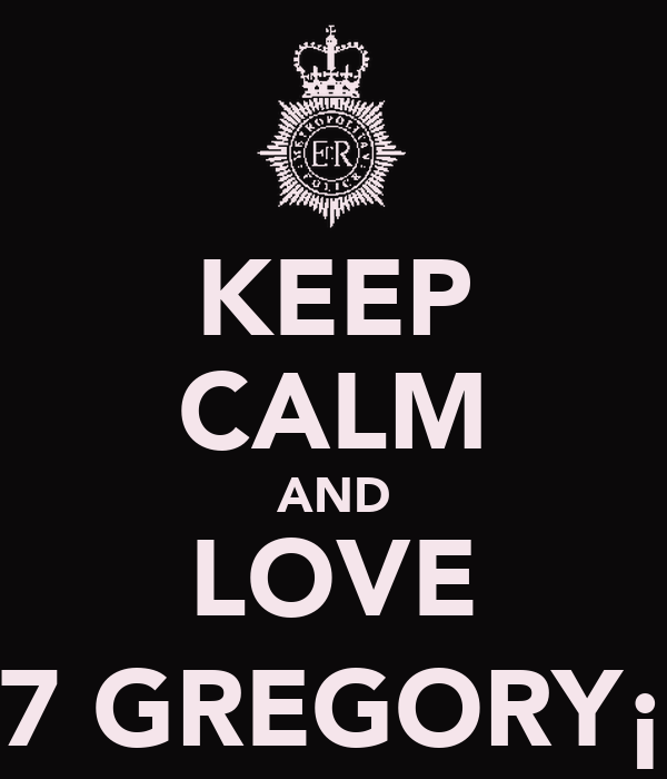 KEEP CALM AND LOVE 7 GREGORY¡