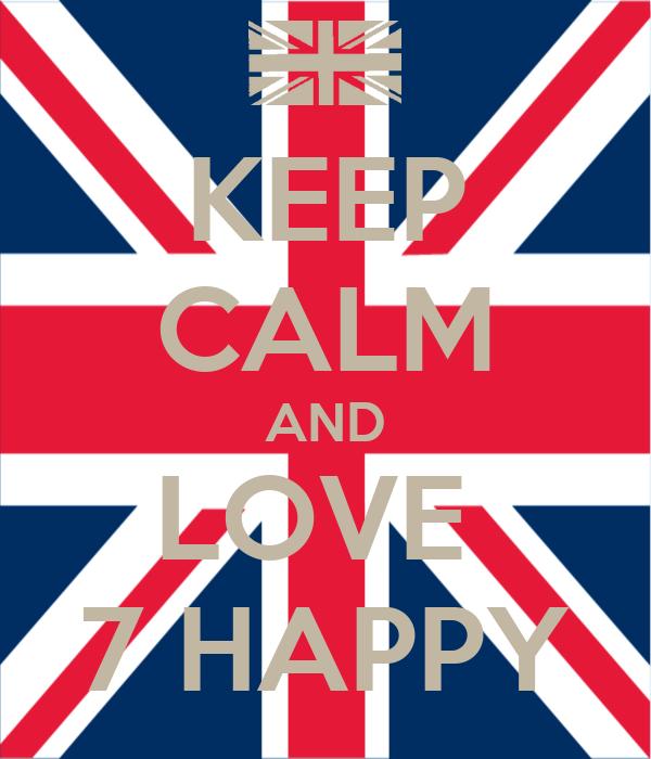 KEEP CALM AND LOVE  7 HAPPY