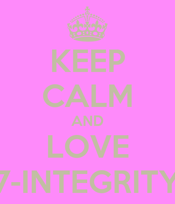 KEEP CALM AND LOVE 7-INTEGRITY