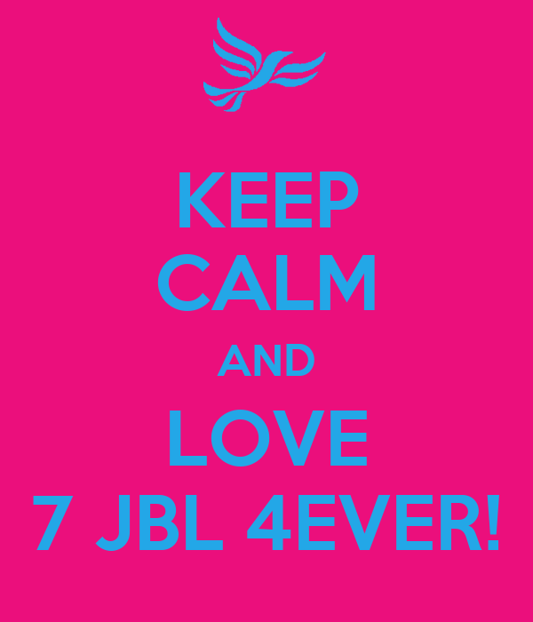 KEEP CALM AND LOVE 7 JBL 4EVER!