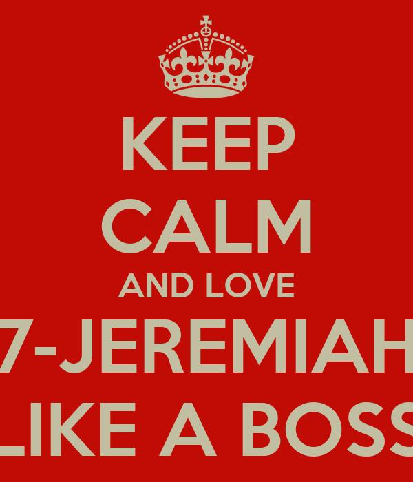 KEEP CALM AND LOVE 7-JEREMIAH LIKE A BOSS