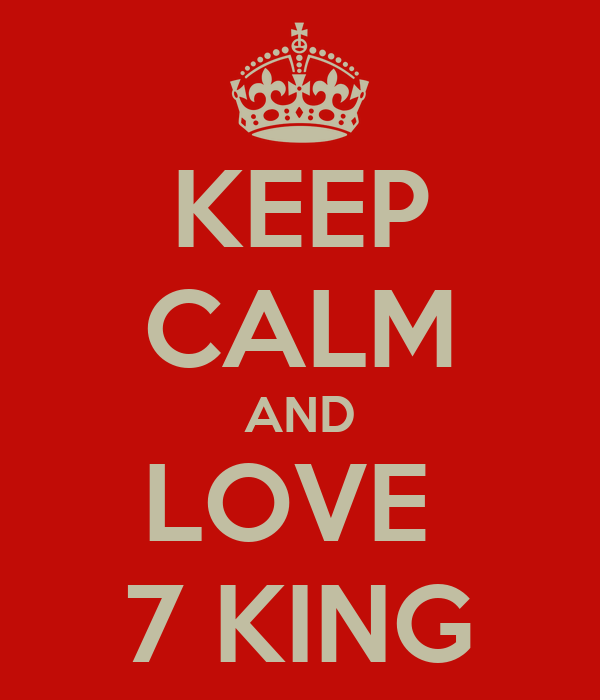 KEEP CALM AND LOVE  7 KING