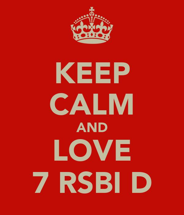 KEEP CALM AND LOVE 7 RSBI D