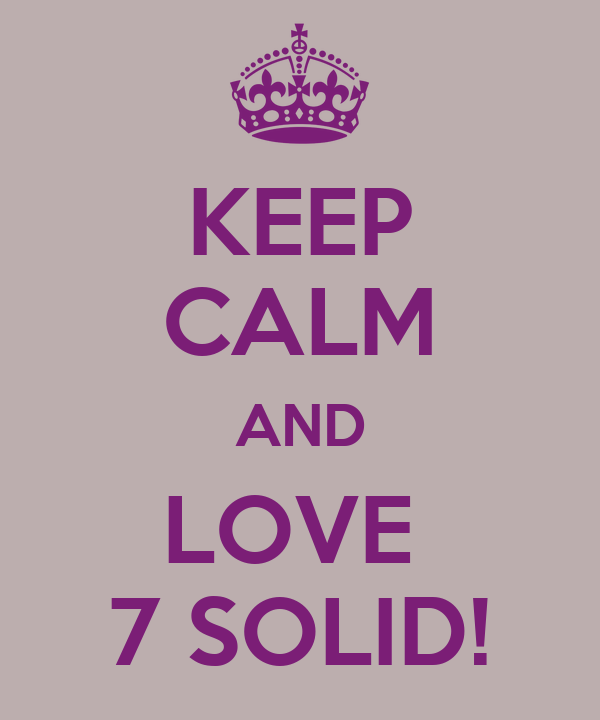 KEEP CALM AND LOVE  7 SOLID!