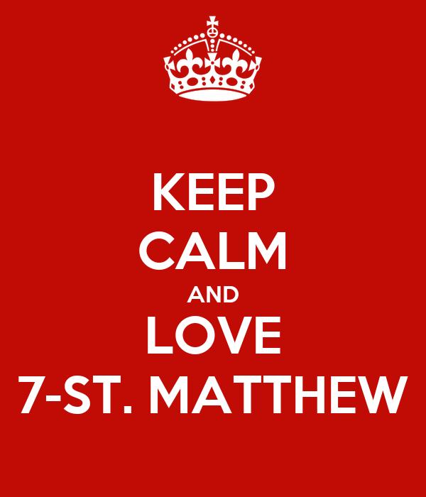 KEEP CALM AND LOVE 7-ST. MATTHEW